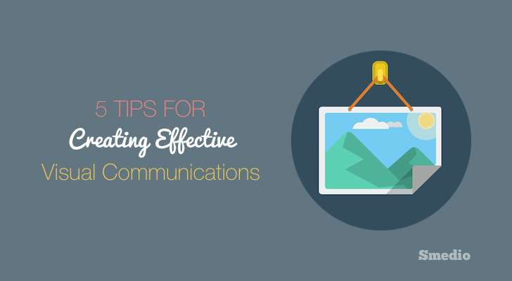 Top 5 Tips for Creating Effective Visual Communications
